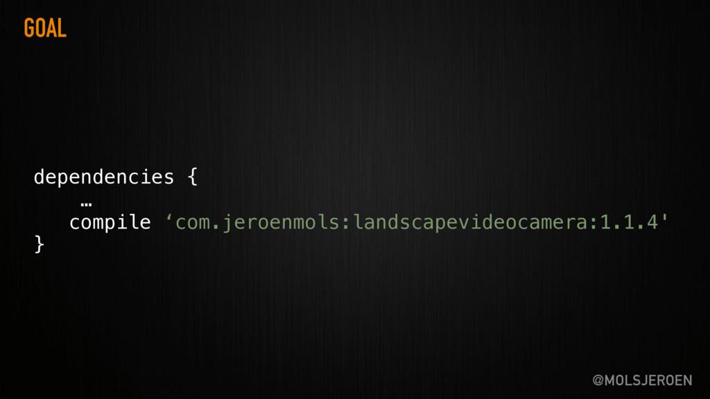 @MOLSJEROEN GOAL dependencies { … compile 'com...