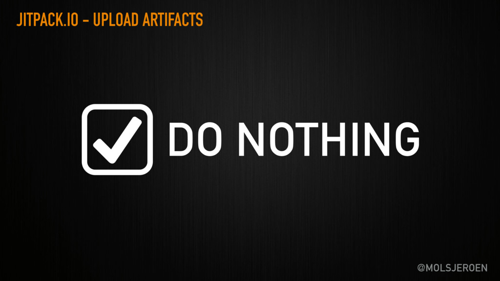 @MOLSJEROEN JITPACK.IO - UPLOAD ARTIFACTS DO NO...