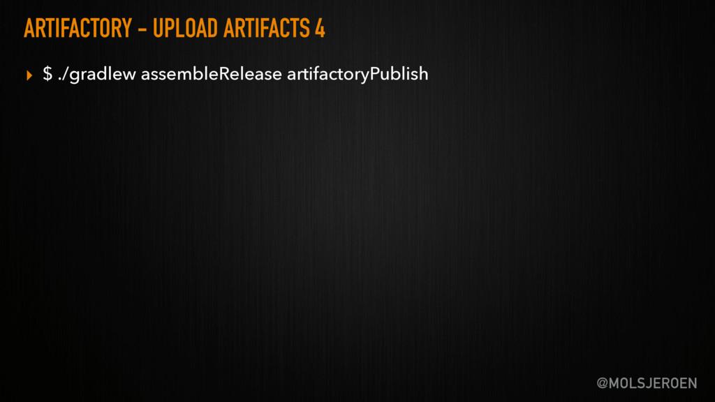 @MOLSJEROEN ARTIFACTORY - UPLOAD ARTIFACTS 4 ▸ ...