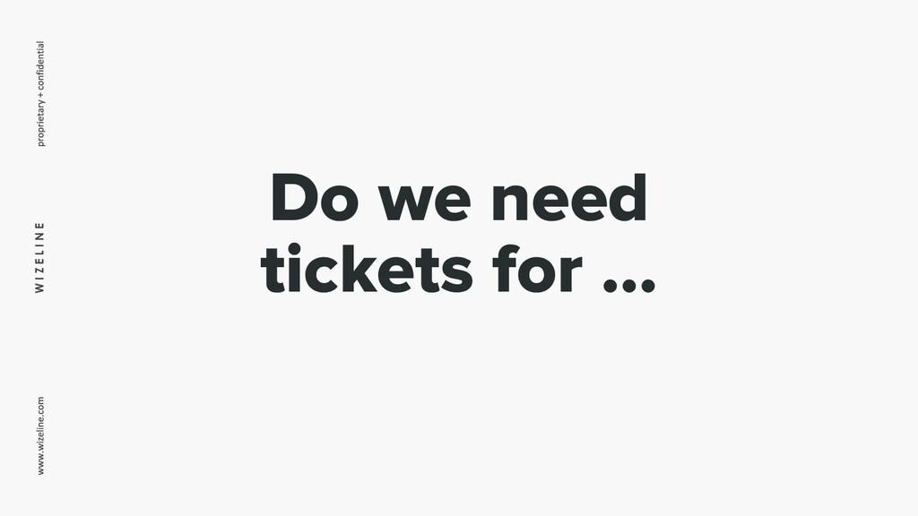 W I Z E L I N E Do we need tickets for ...