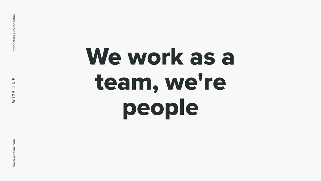 W I Z E L I N E We work as a team, we're people