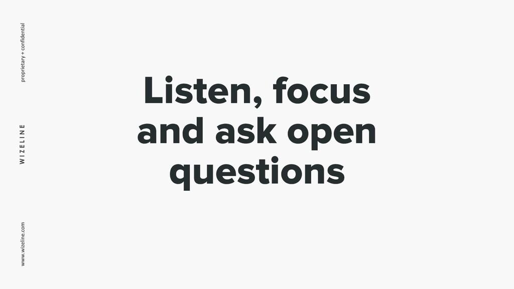W I Z E L I N E Listen, focus and ask open ques...