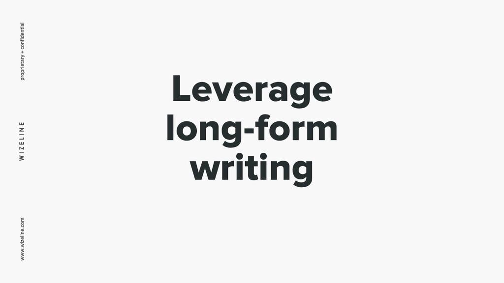 W I Z E L I N E Leverage long-form writing