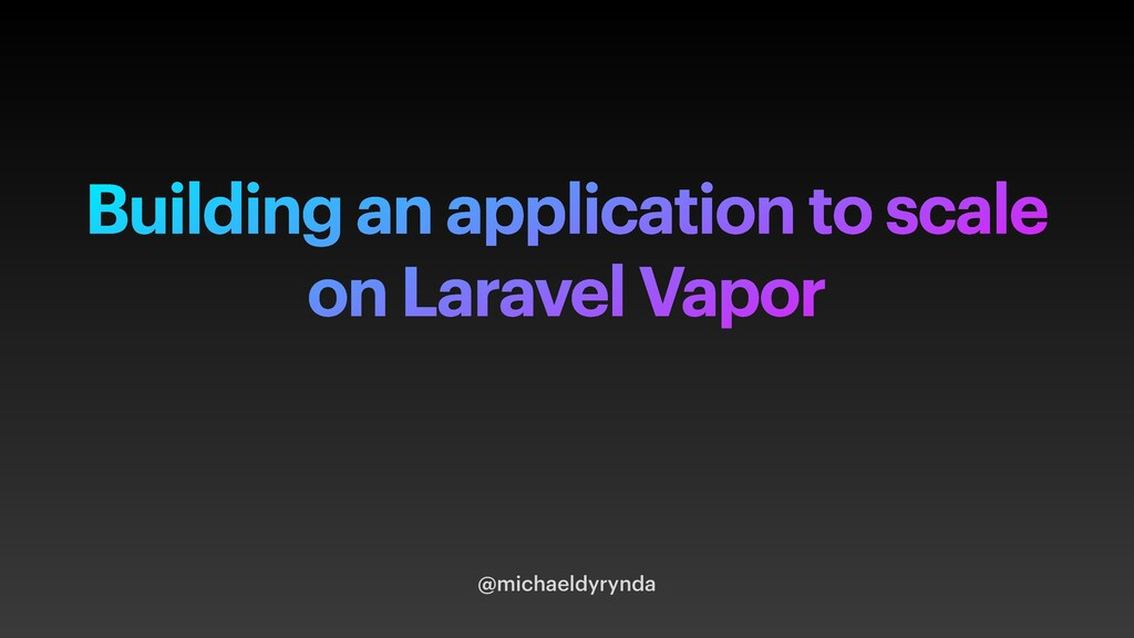 Building an application to scale on Laravel Vap...