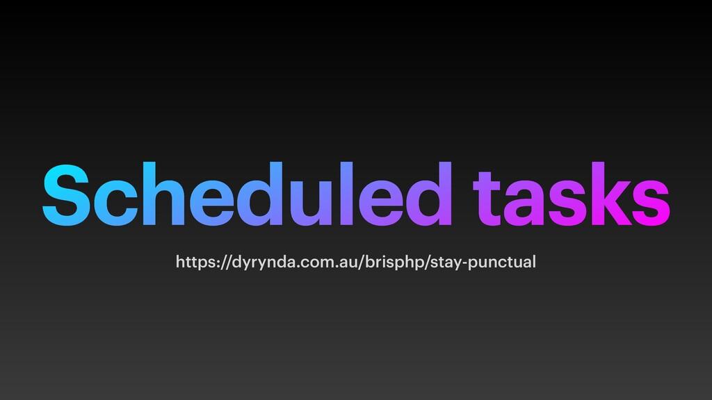 Scheduled tasks https://dyrynda.com.au/brisphp/...