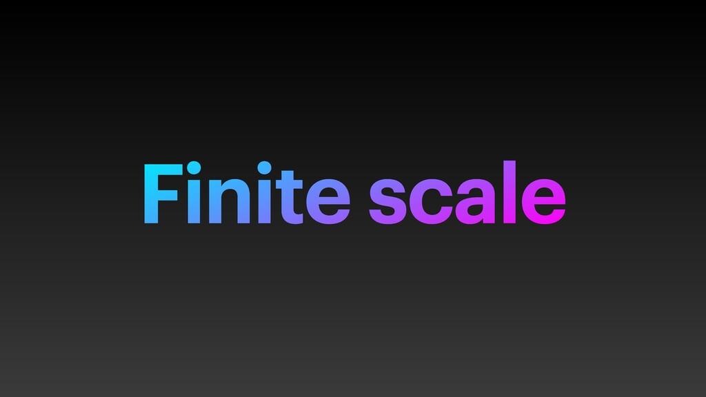 Finite scale