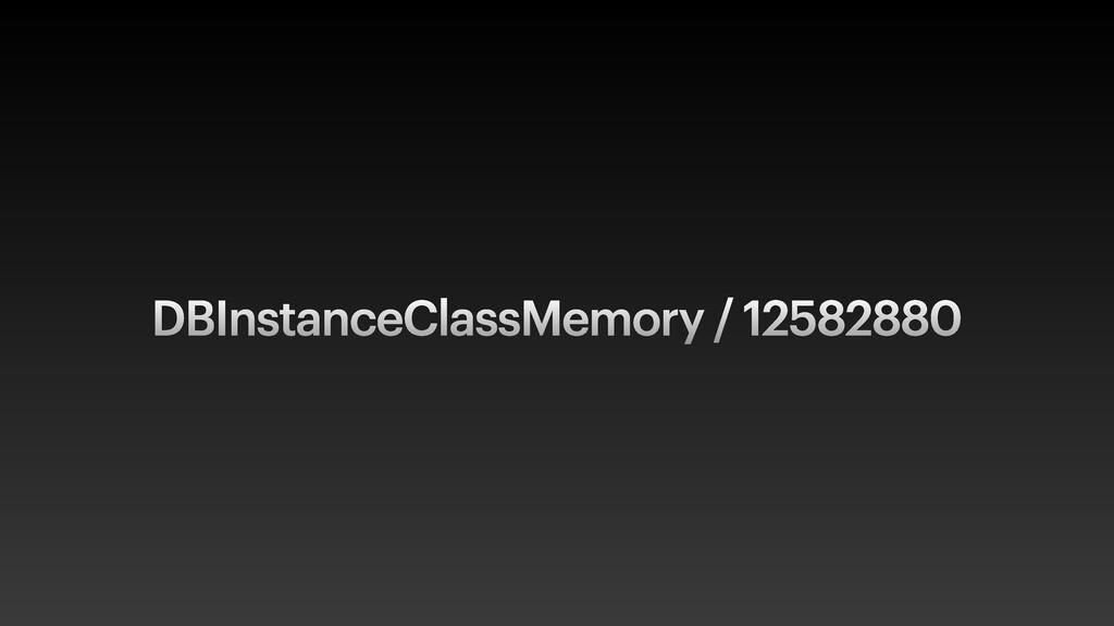 DBInstanceClassMemory / 12582880