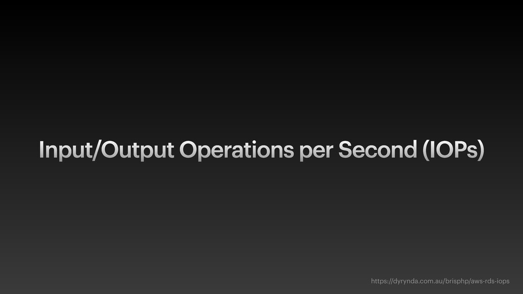 Input/Output Operations per Second (IOPs) https...