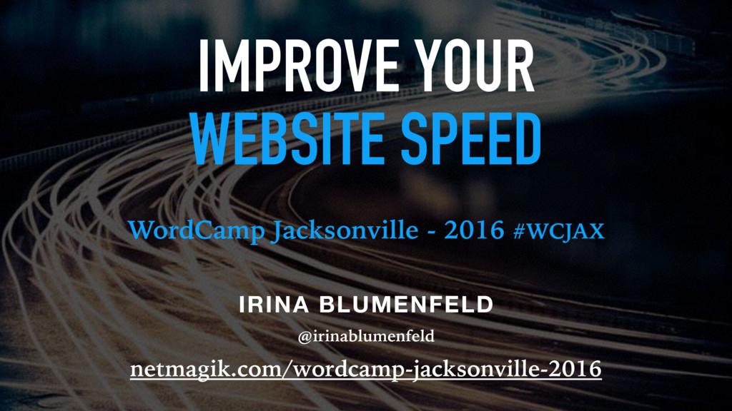 IMPROVE YOUR WEBSITE SPEED WordCamp Jacksonvill...