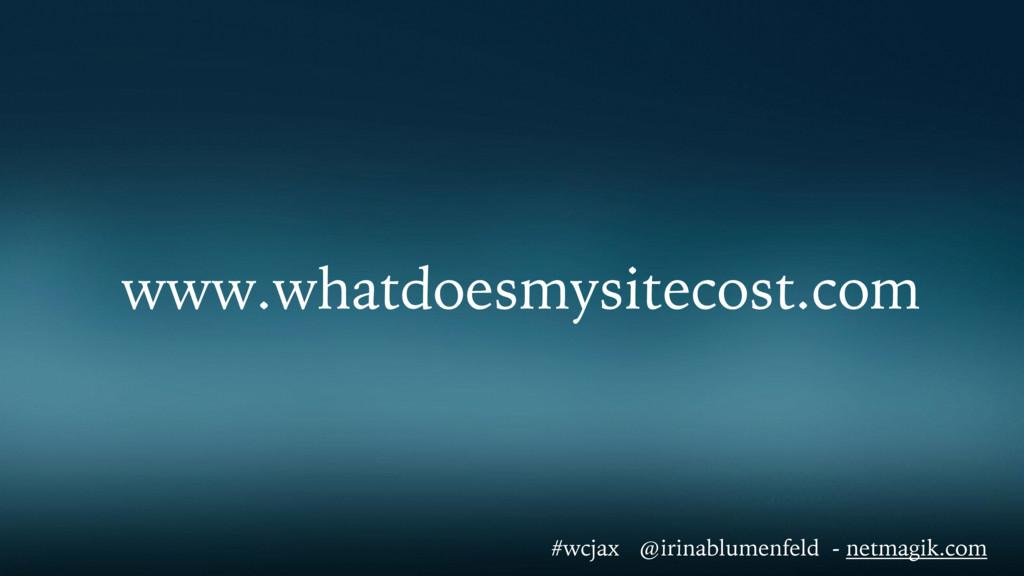 www.whatdoesmysitecost.com #wcjax @irinablumenf...