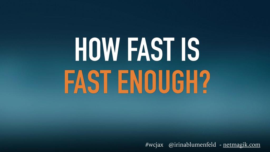 HOW FAST IS FAST ENOUGH? #wcjax @irinablumenfel...