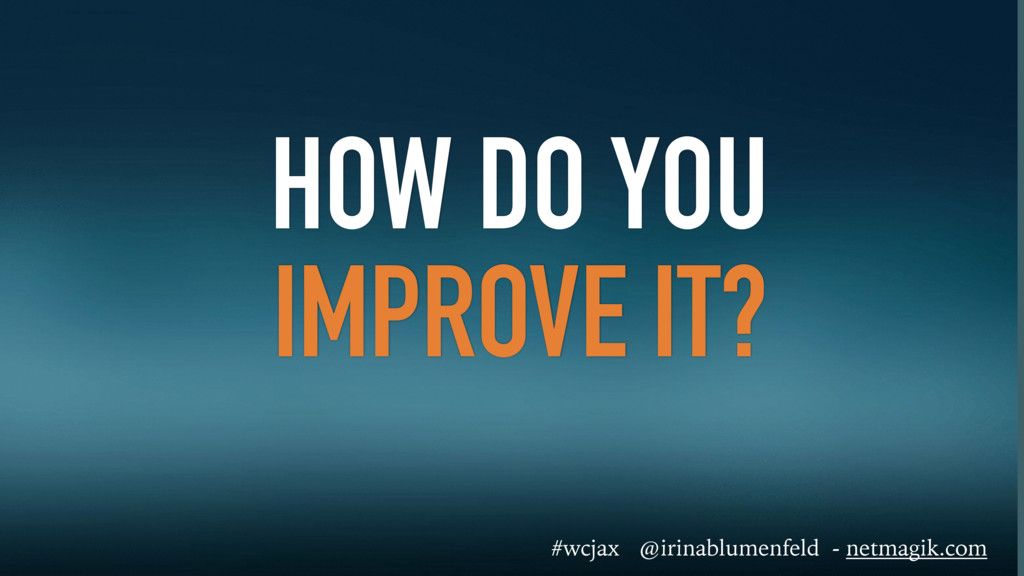 HOW DO YOU IMPROVE IT? #wcjax @irinablumenfeld ...