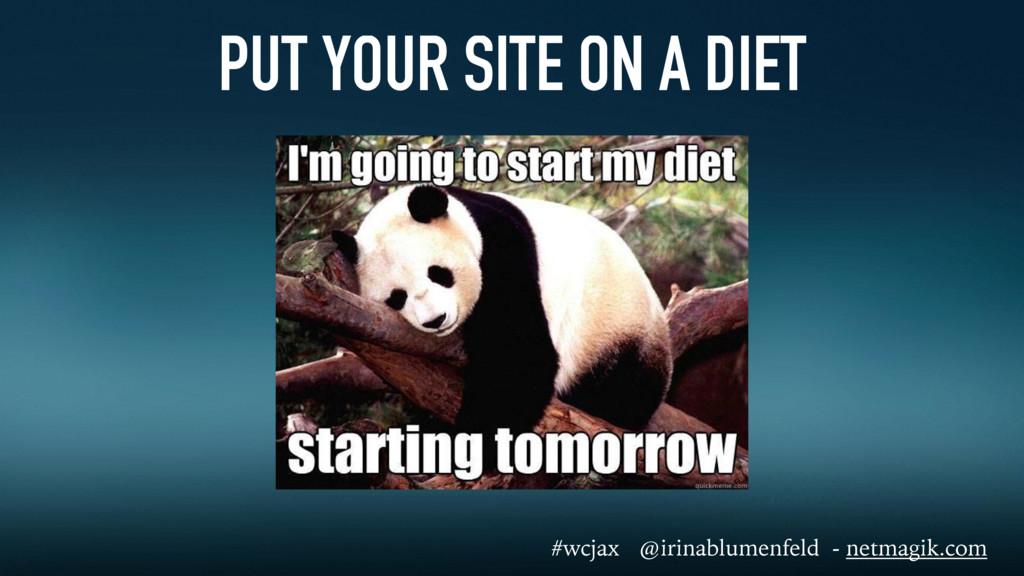 PUT YOUR SITE ON A DIET #wcjax @irinablumenfeld...