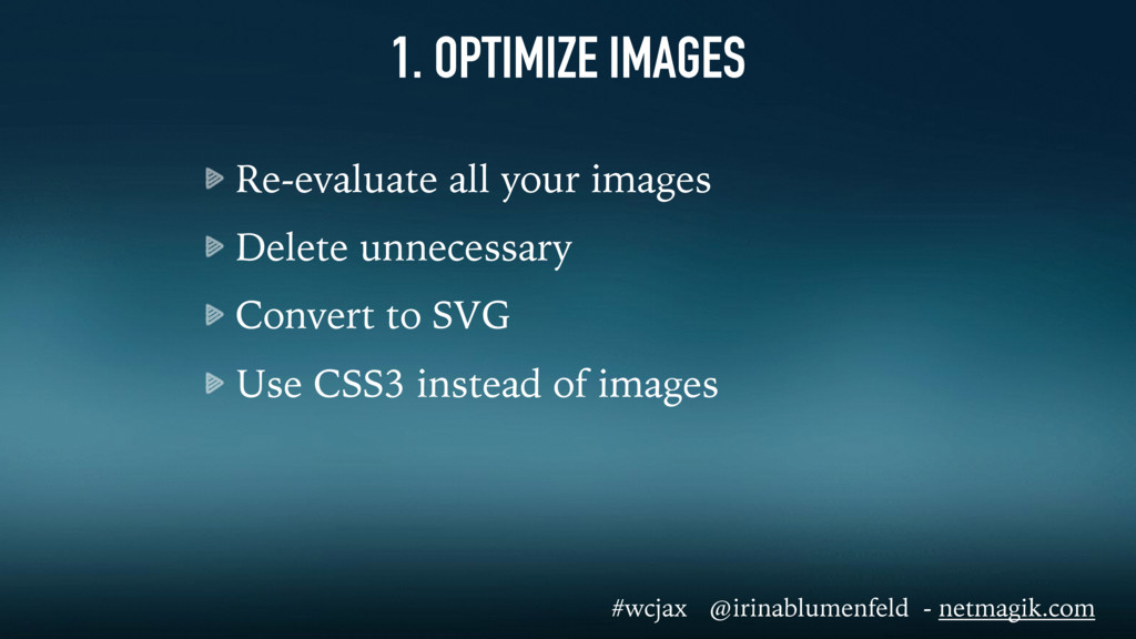 1. OPTIMIZE IMAGES Re-evaluate all your images ...