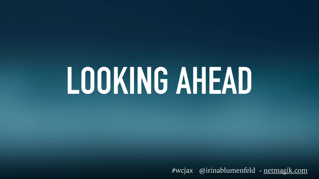 LOOKING AHEAD #wcjax @irinablumenfeld - netmagi...