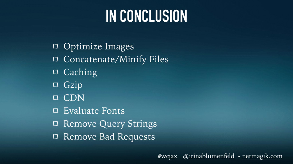 IN CONCLUSION Optimize Images Concatenate/Minif...