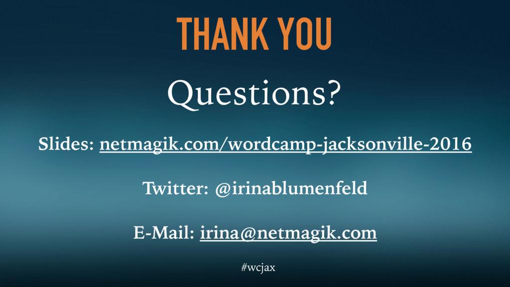 THANK YOU Questions? Slides: netmagik.com/wordc...
