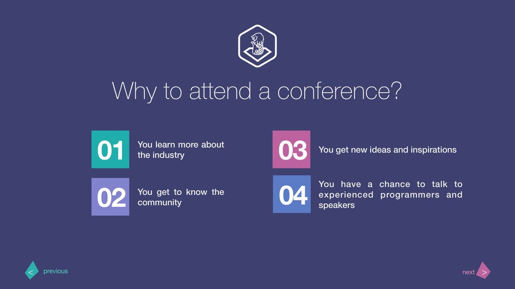 Why to attend a conference? 01 You learn more a...