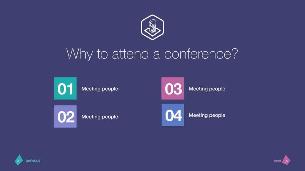 Why to attend a conference? 01 Meeting people 0...