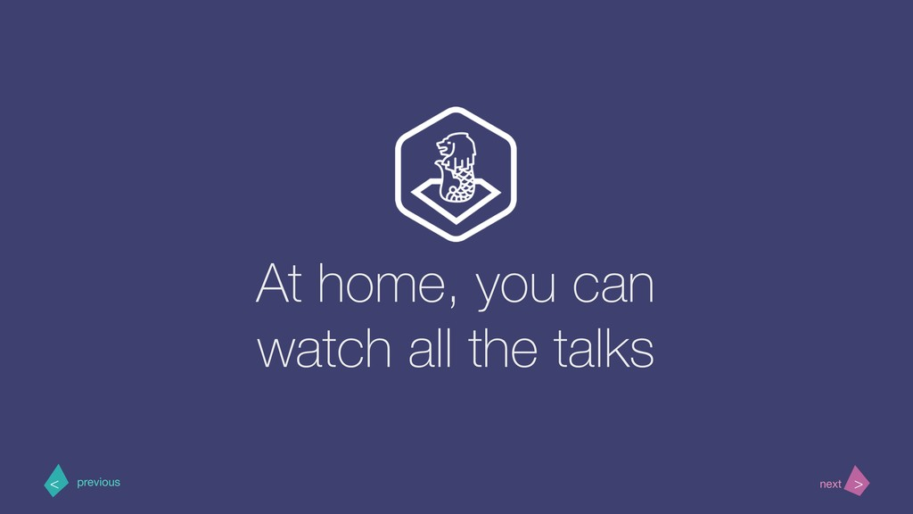 At home, you can watch all the talks > < next p...