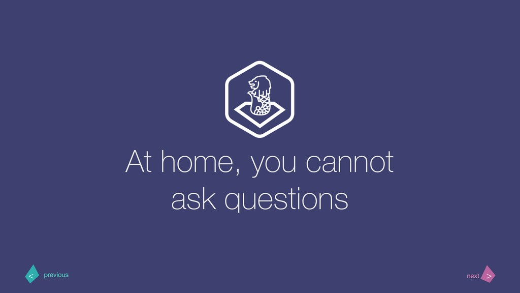 At home, you cannot ask questions > < next prev...