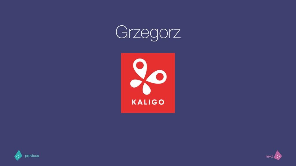 Grzegorz > < next previous