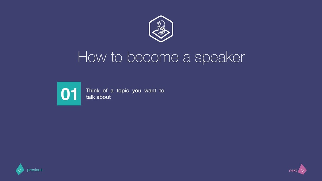 How to become a speaker 01 Think of a topic you...