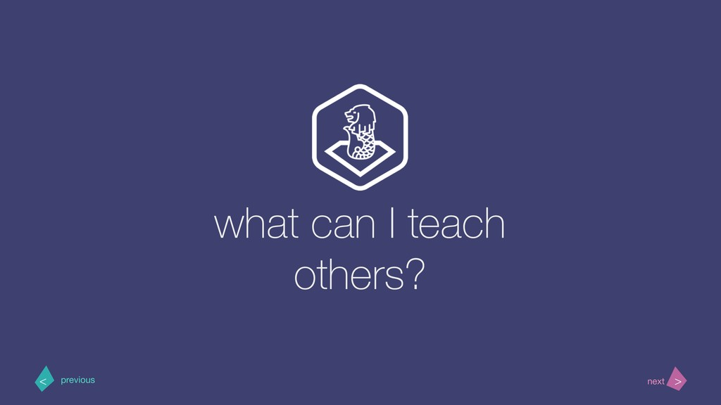 what can I teach others? > < next previous