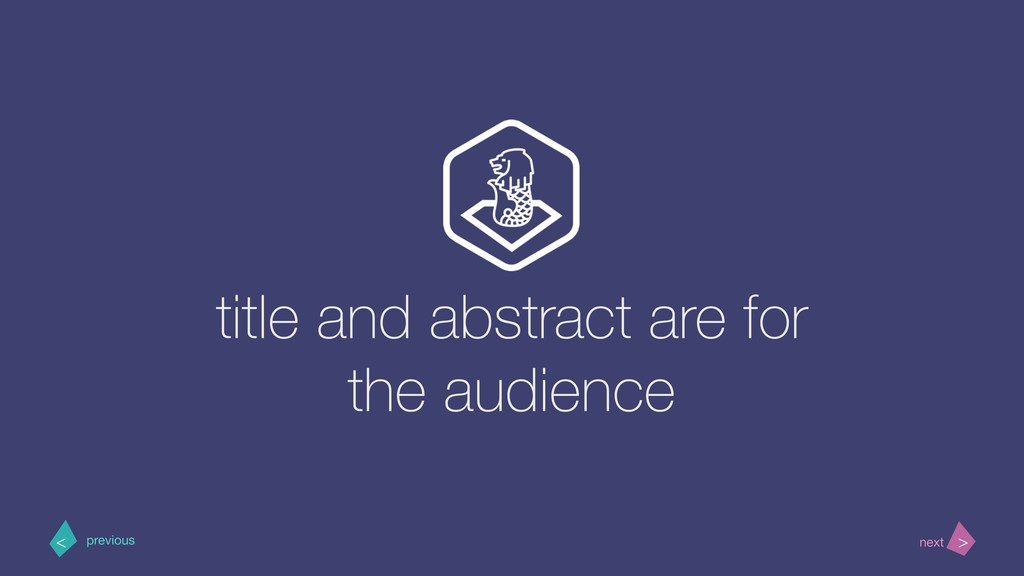 title and abstract are for the audience > < nex...