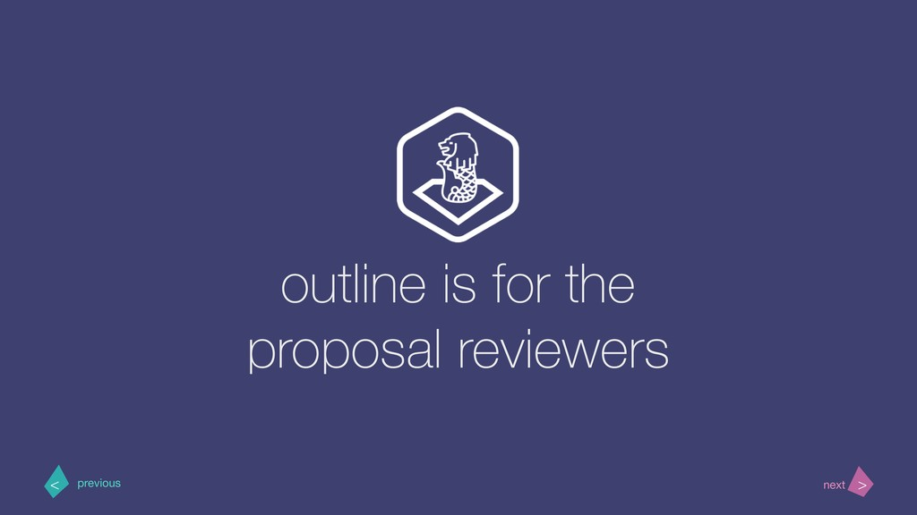 outline is for the proposal reviewers > < next ...