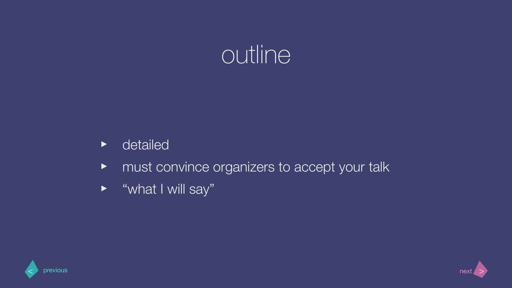 outline ‣ detailed ‣ must convince organizers t...