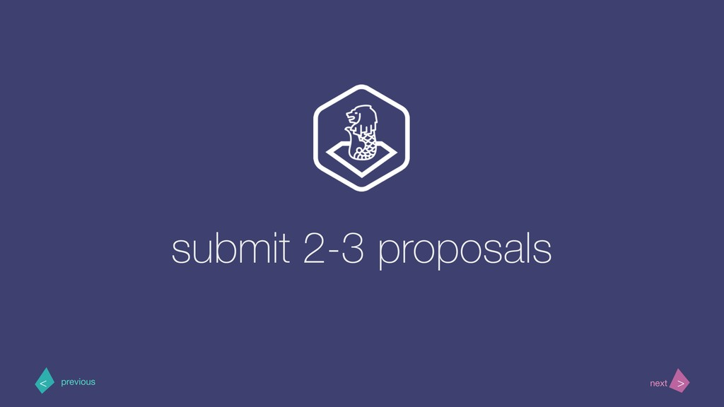 submit 2-3 proposals > < next previous