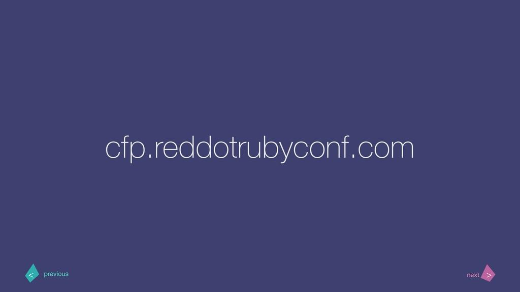 cfp.reddotrubyconf.com > < next previous
