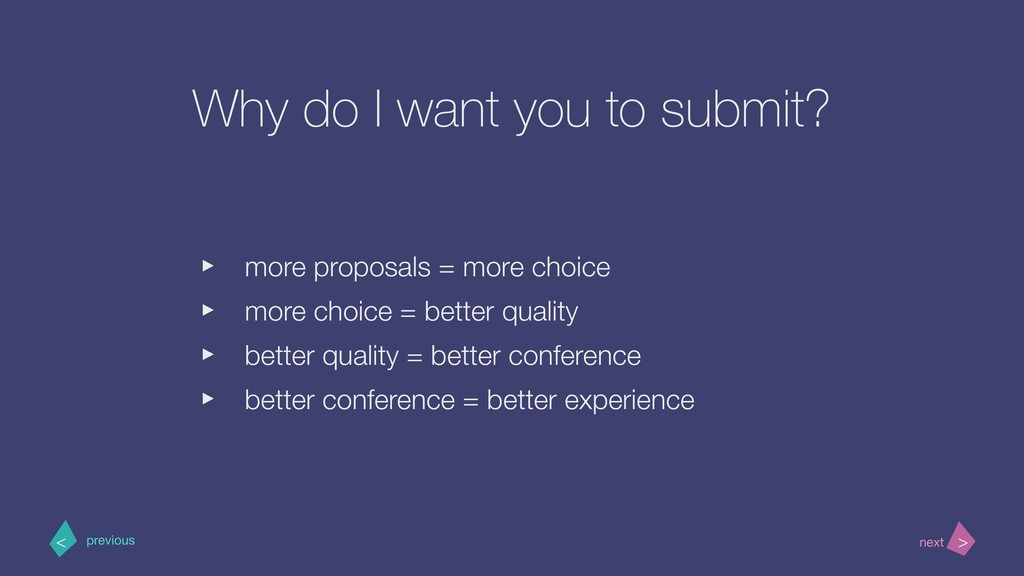 Why do I want you to submit? ‣ more proposals =...