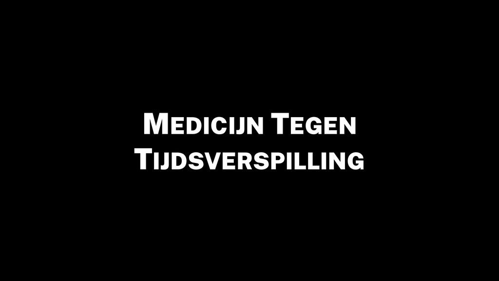 MEDICIJN TEGEN TIJDSVERSPILLING