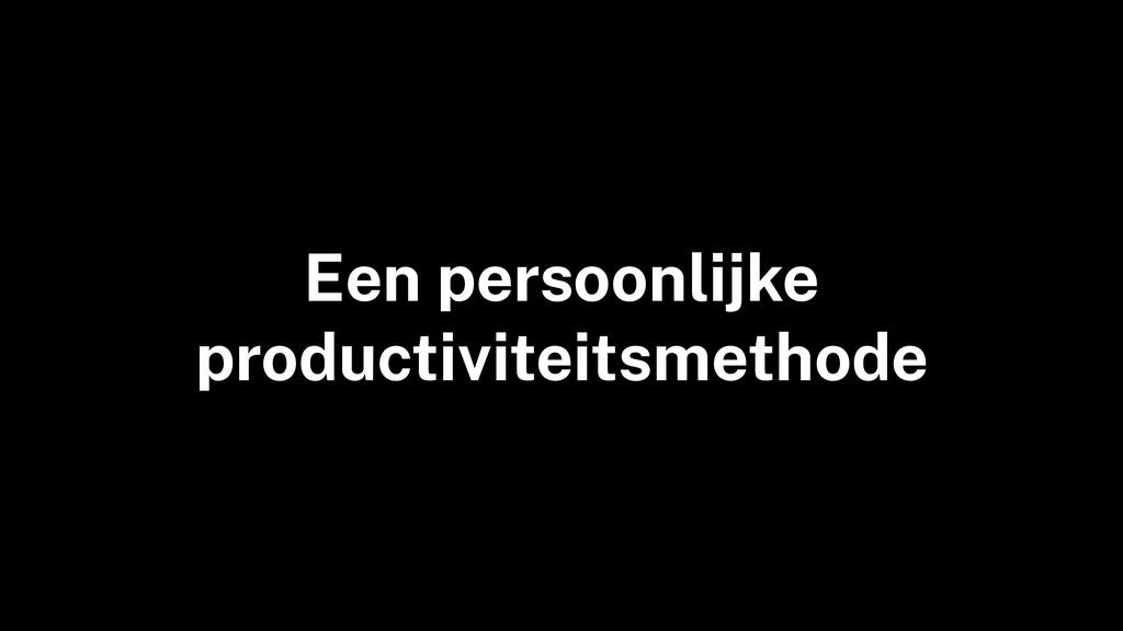 Een persoonlijke productiviteitsmethode