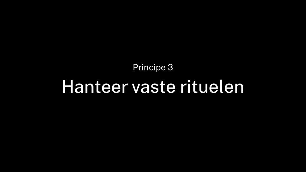 Hanteer vaste rituelen Principe 3