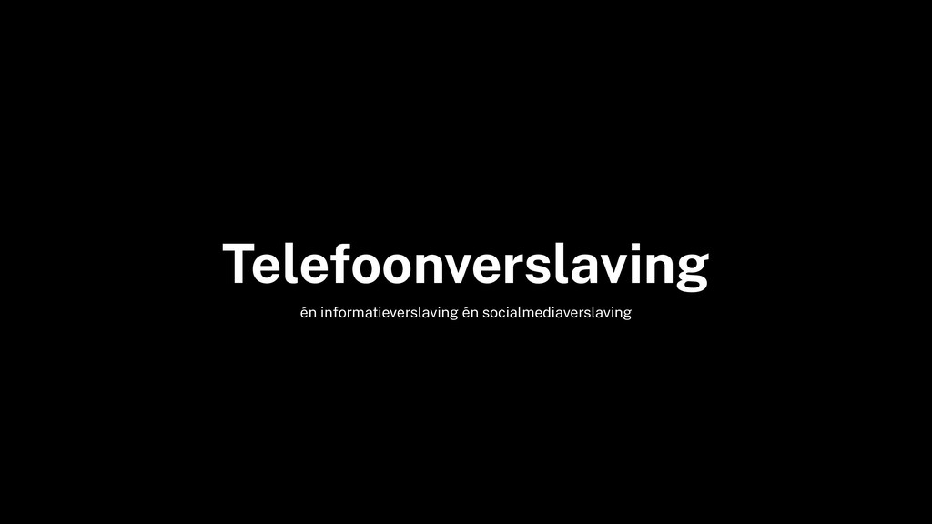 Telefoonverslaving én informatieverslaving én s...