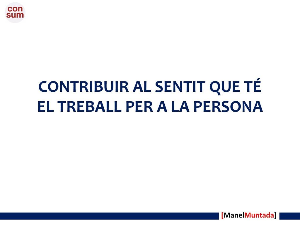 CONTRIBUIR AL SENTIT QUE TÉ EL TREBALL PER A LA...