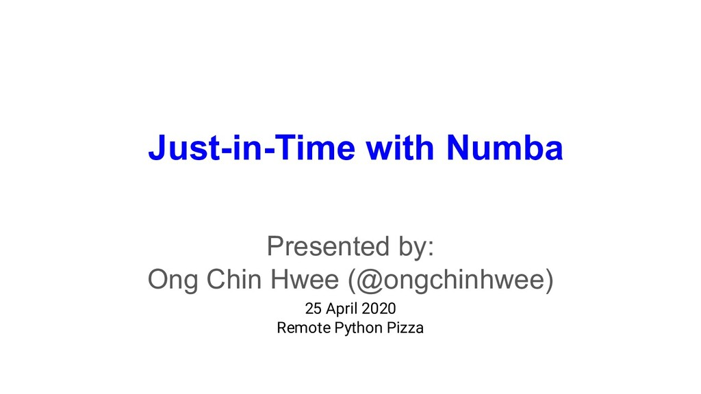 Just-in-Time with Numba Presented by: Ong Chin ...
