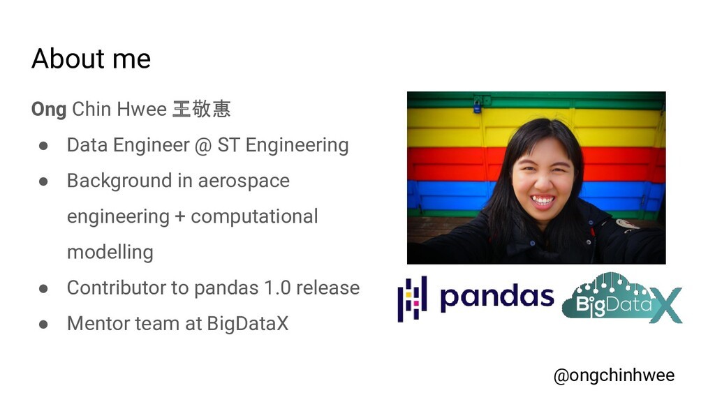 About me Ong Chin Hwee 王敬惠 ● Data Engineer @ ST...