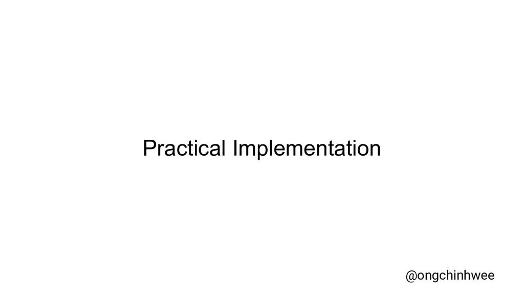 Practical Implementation @ongchinhwee