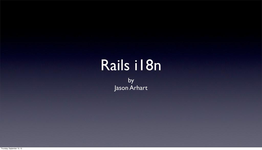 Rails i18n by Jason Arhart Thursday, September ...