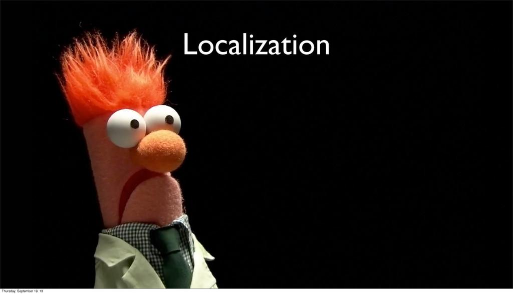 Localization Thursday, September 19, 13