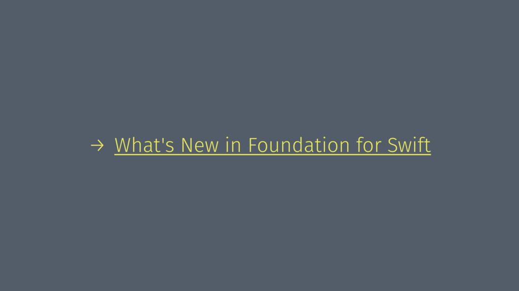 → What's New in Foundation for Swift
