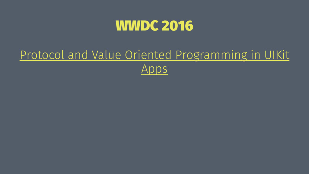 WWDC 2016 Protocol and Value Oriented Programmi...