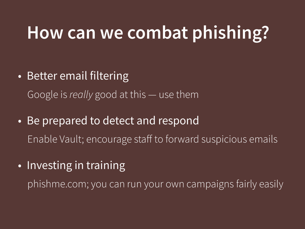 How can we combat phishing? • Better email filt...