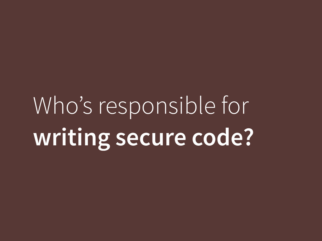Who's responsible for writing secure code?
