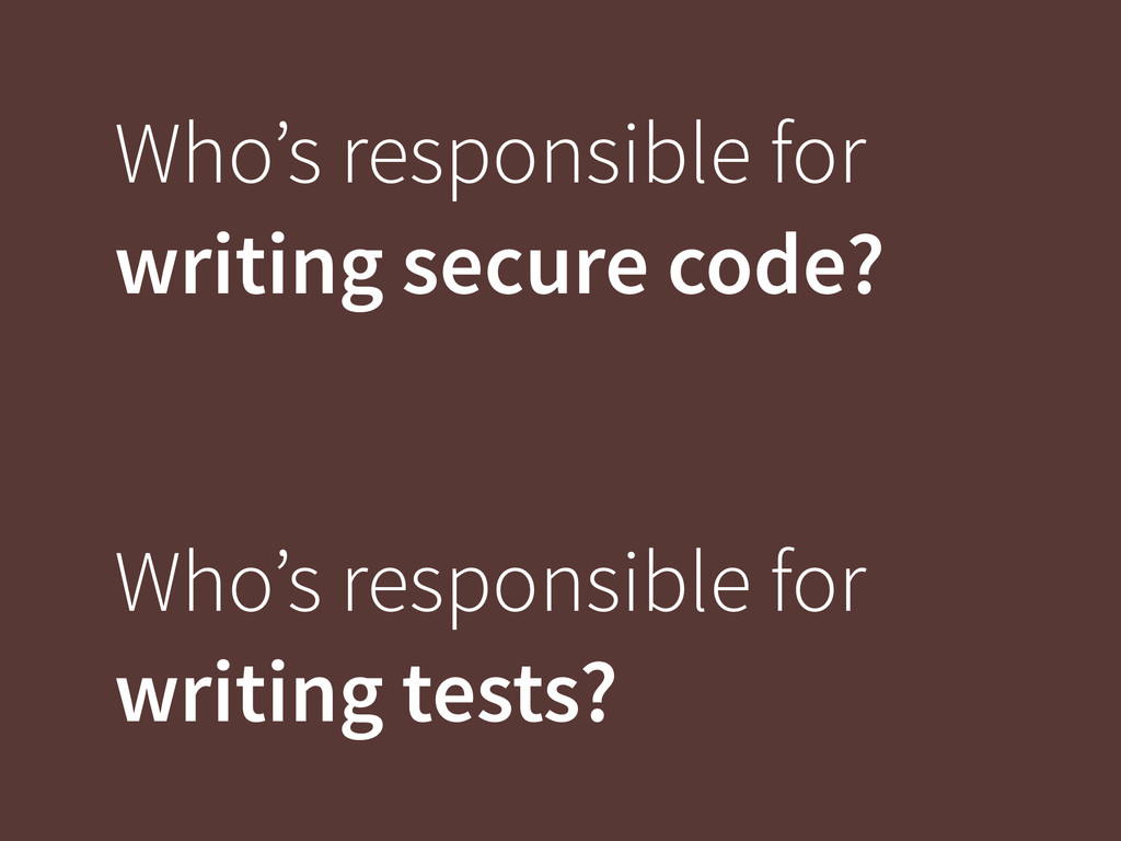 Who's responsible for writing secure code? Who'...