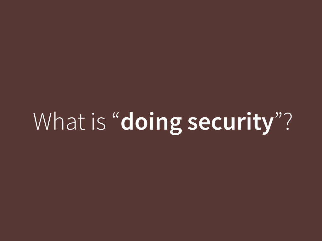 "What is ""doing security""?"